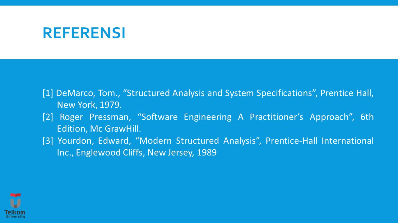 referensi [1] DeMarco, Tom., Structured Analysis and System Specifications , Prentice Hall, New York, 1979.